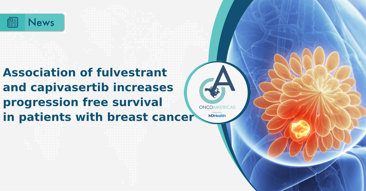 Association of fulvestrant and capivasertib increases progression free survival in patients with breast cancer